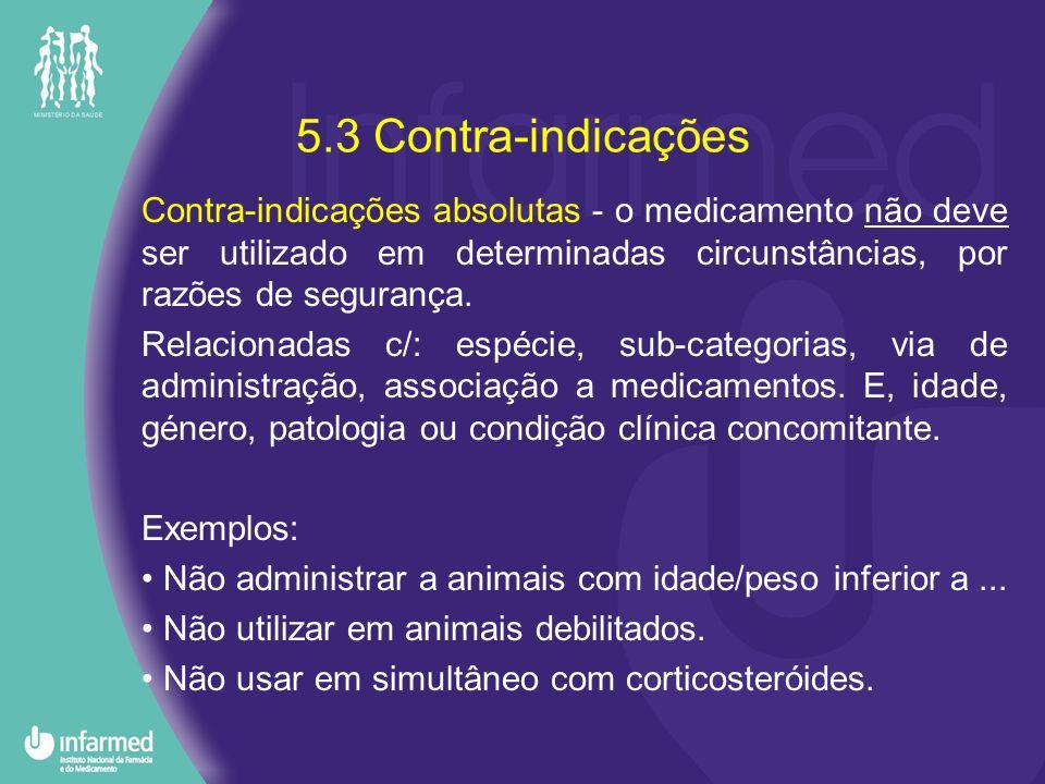 5.3 Contra-indicações Contra-indicações absolutas - o medicamento não deve ser utilizado em determinadas circunstâncias, por razões de segurança.
