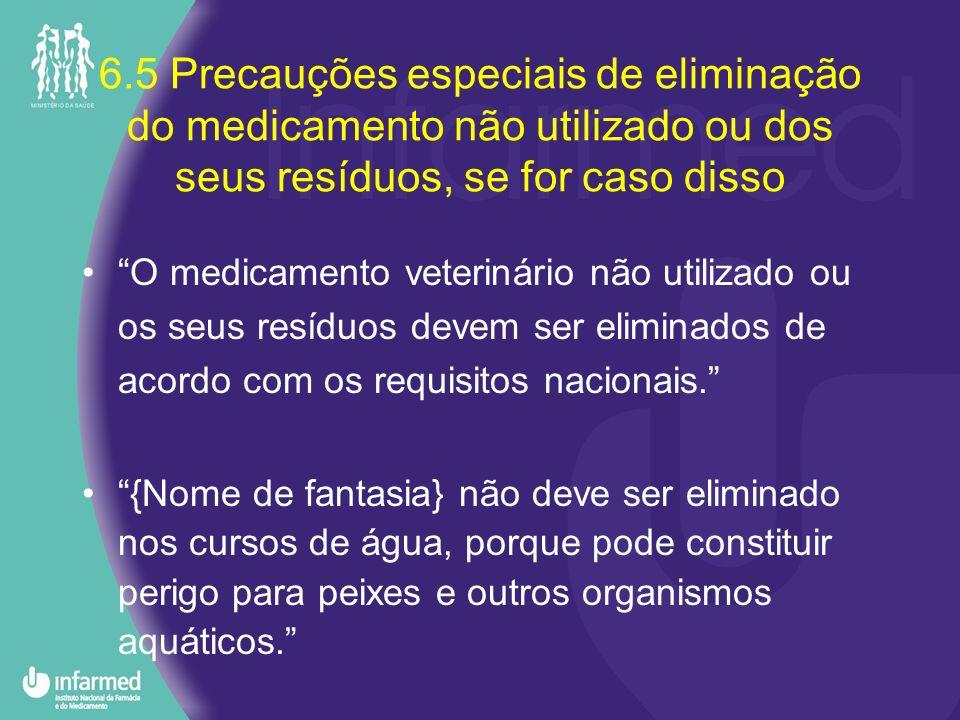 6.5 Precauções especiais de eliminação do medicamento não utilizado ou dos seus resíduos, se for caso disso
