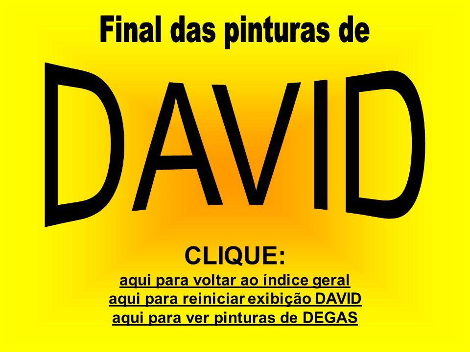 CLIQUE: Final das pinturas de DAVID aqui para voltar ao índice geral