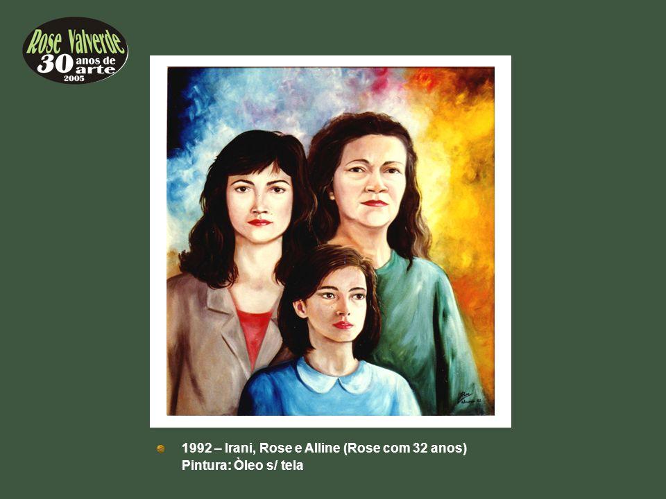 1992 – Irani, Rose e Alline (Rose com 32 anos)