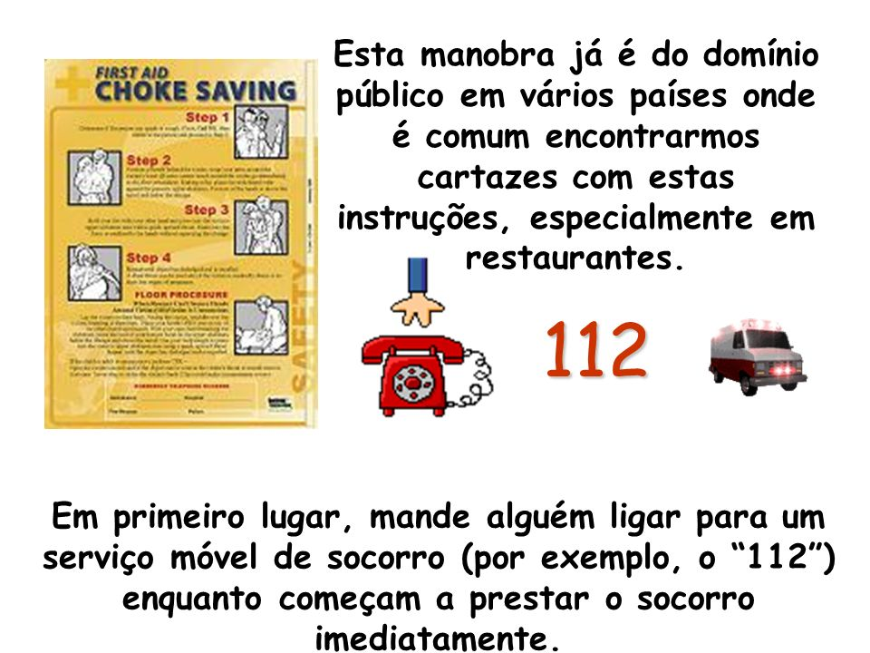 Esta manobra já é do domínio público em vários países onde é comum encontrarmos cartazes com estas instruções, especialmente em restaurantes.