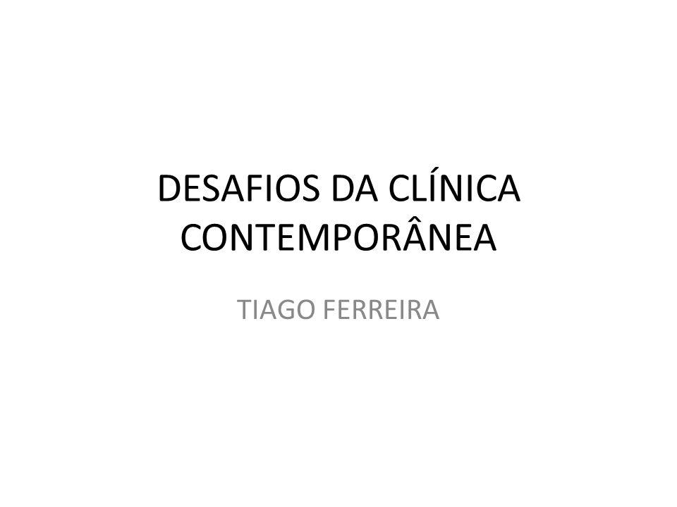DESAFIOS DA CLÍNICA CONTEMPORÂNEA
