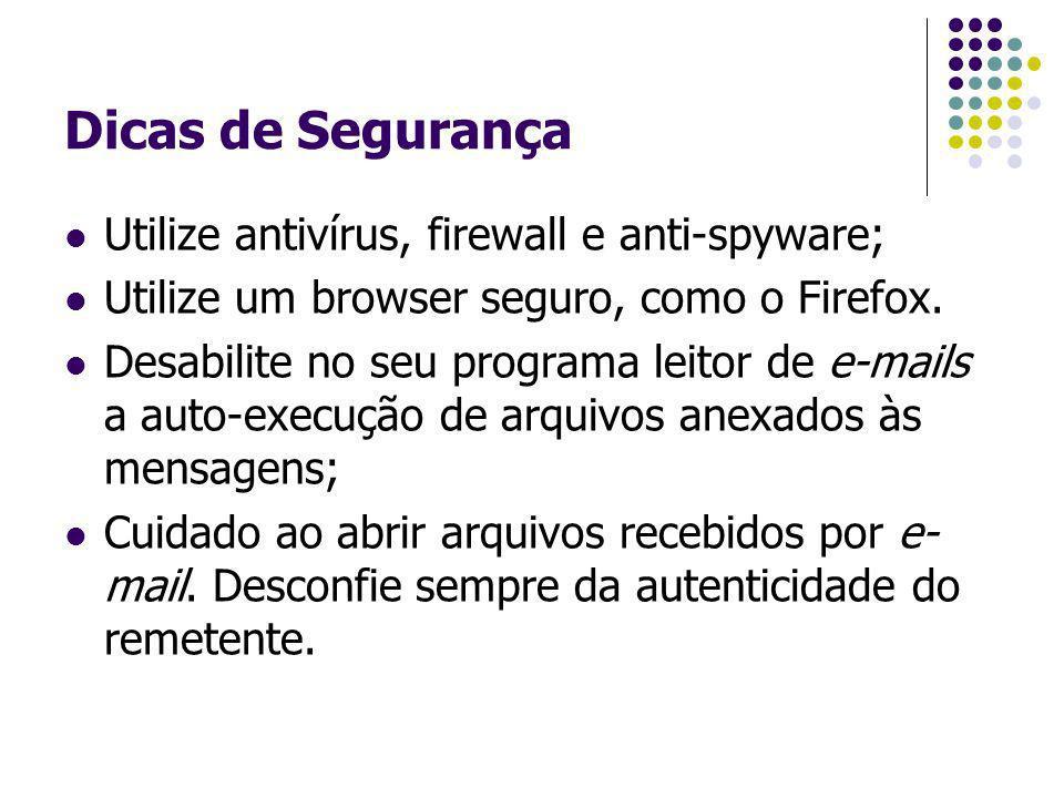 Dicas de Segurança Utilize antivírus, firewall e anti-spyware;