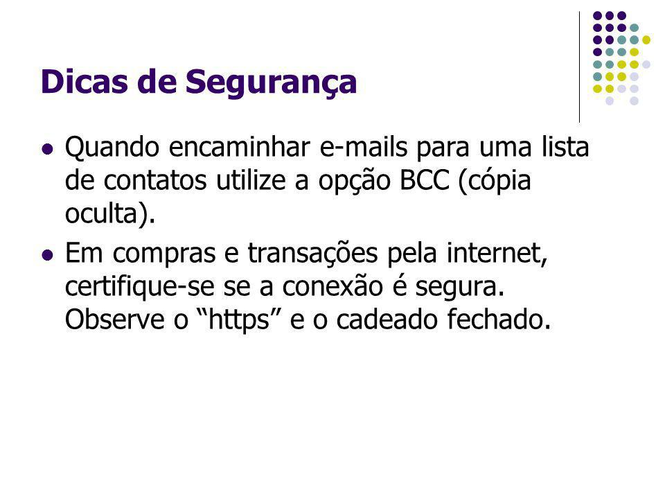 Dicas de Segurança Quando encaminhar e-mails para uma lista de contatos utilize a opção BCC (cópia oculta).