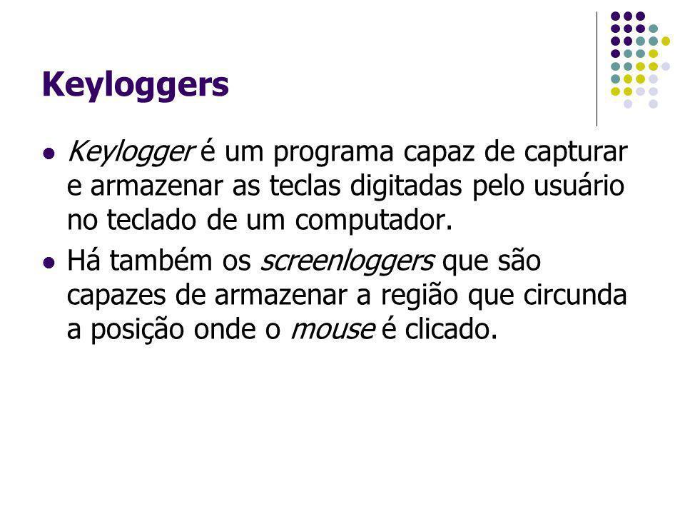 Keyloggers Keylogger é um programa capaz de capturar e armazenar as teclas digitadas pelo usuário no teclado de um computador.