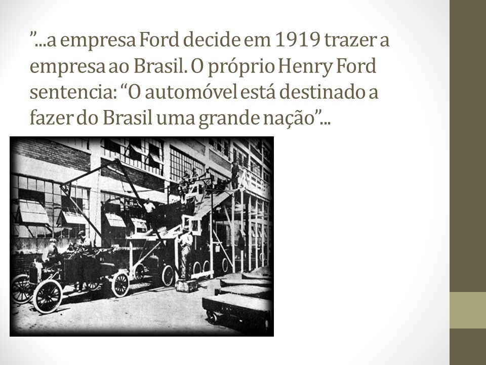 . a empresa Ford decide em 1919 trazer a empresa ao Brasil