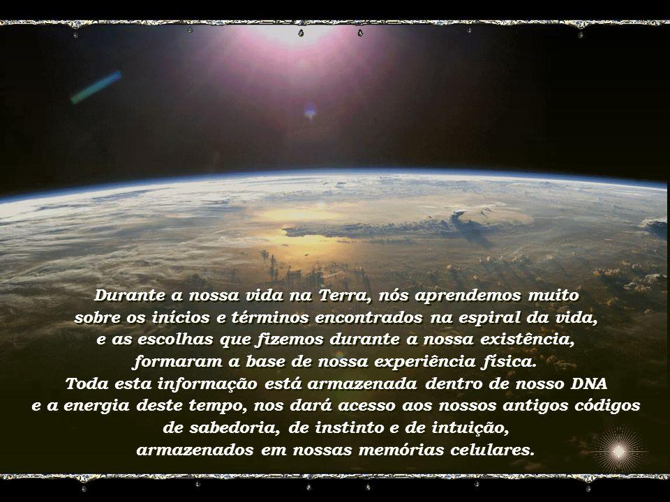Durante a nossa vida na Terra, nós aprendemos muito