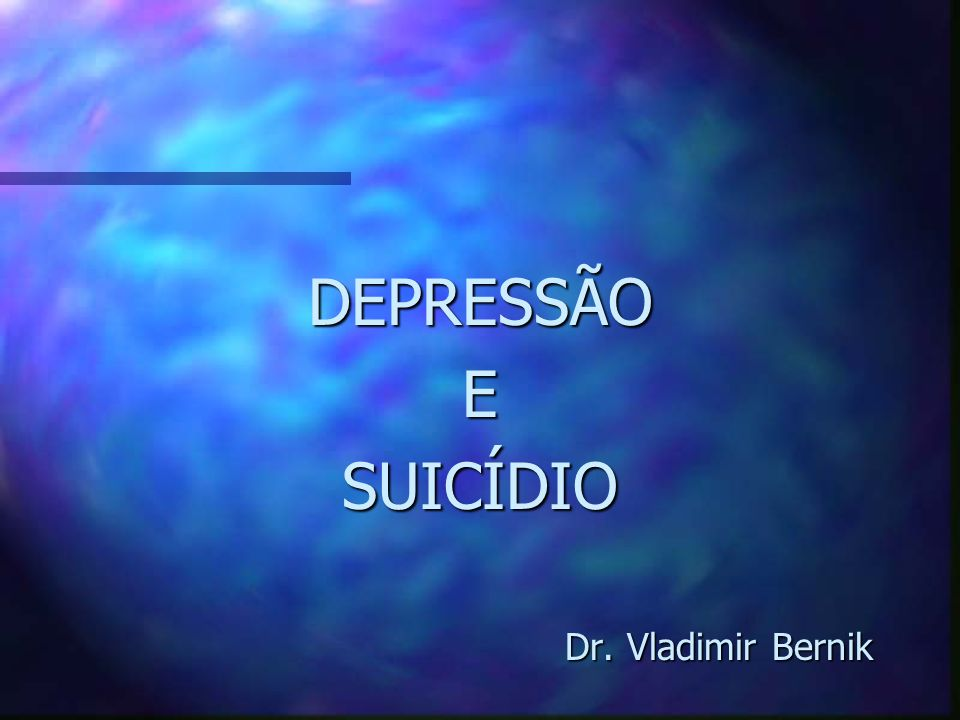 DEPRESSÃO E SUICÍDIO Dr. Vladimir Bernik