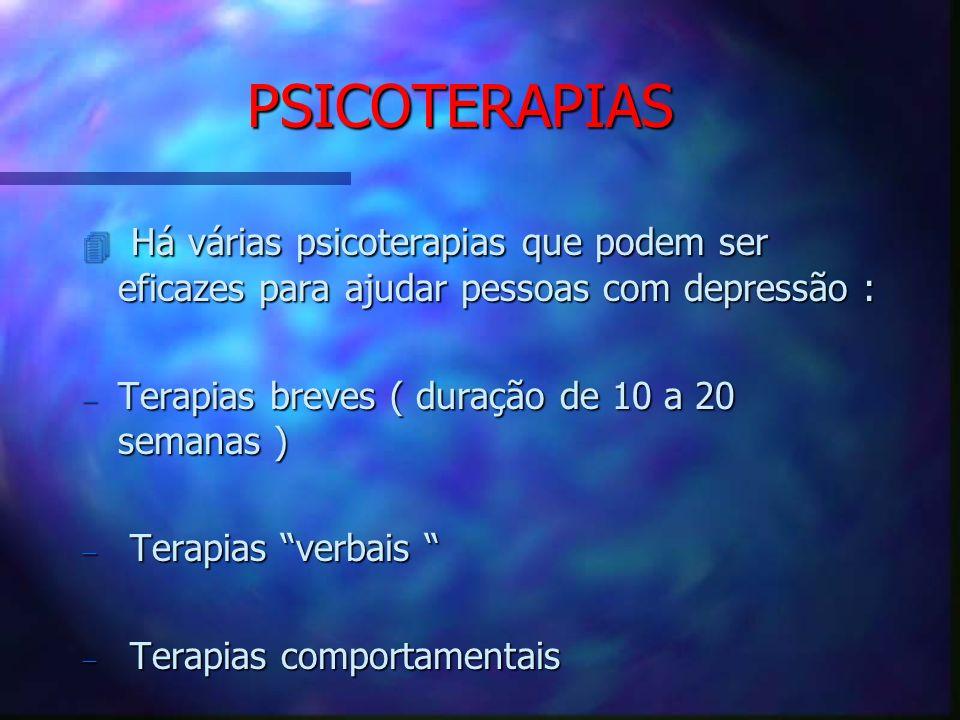 PSICOTERAPIAS Há várias psicoterapias que podem ser eficazes para ajudar pessoas com depressão : Terapias breves ( duração de 10 a 20 semanas )