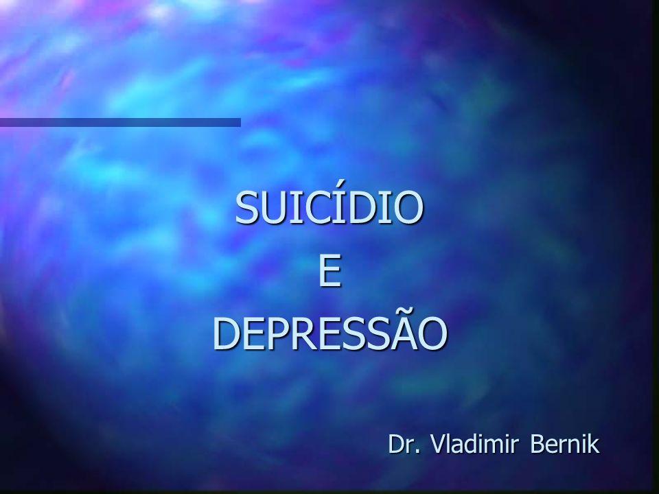SUICÍDIO E DEPRESSÃO Dr. Vladimir Bernik