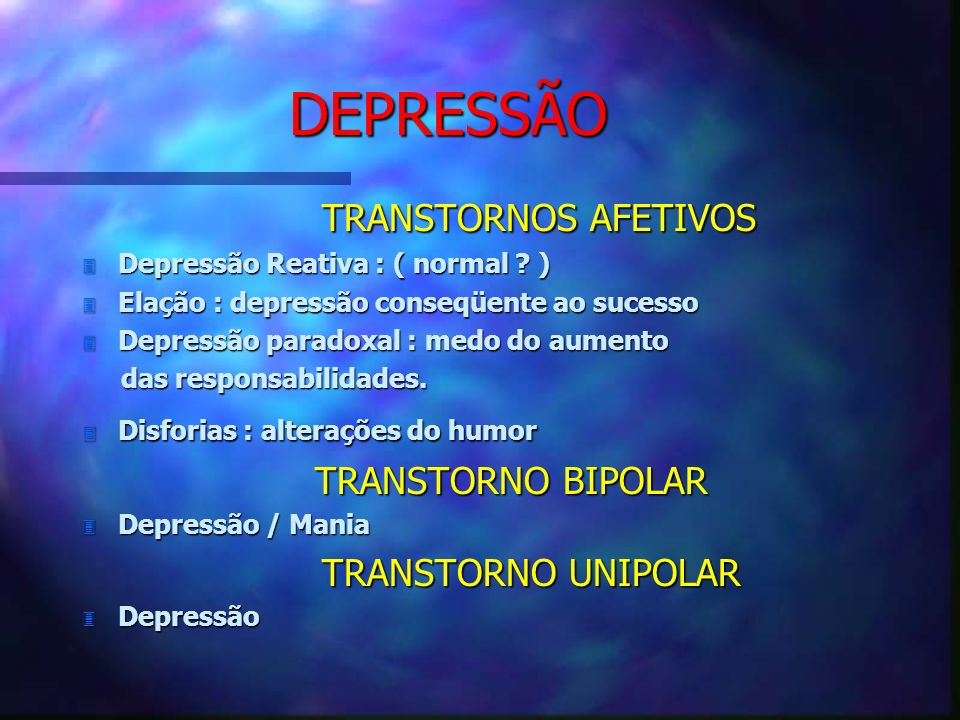 DEPRESSÃO TRANSTORNOS AFETIVOS TRANSTORNO BIPOLAR TRANSTORNO UNIPOLAR