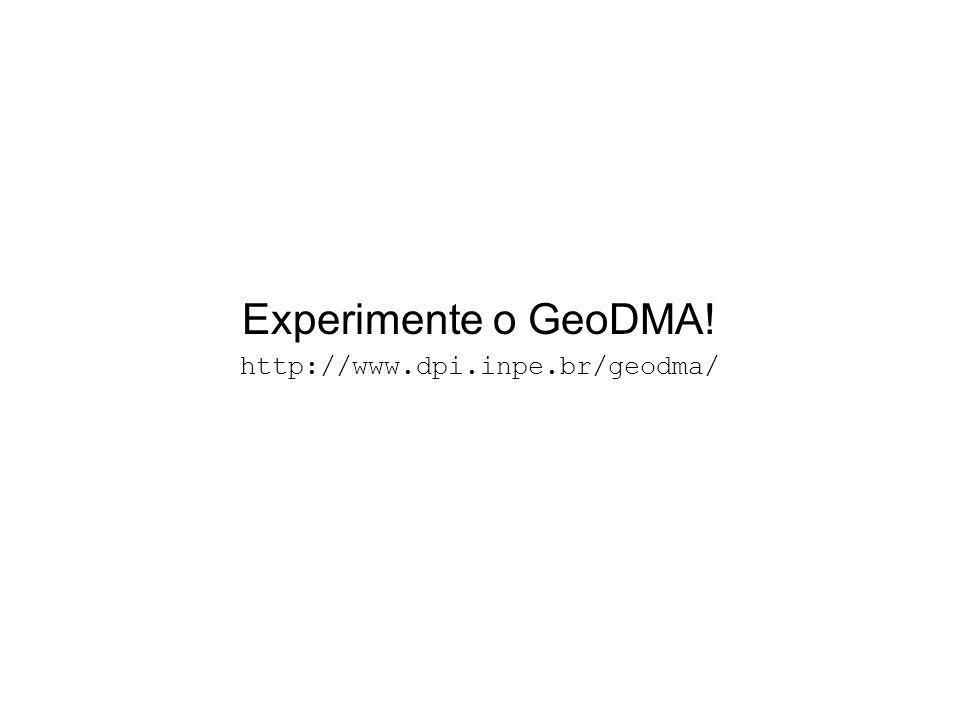 Experimente o GeoDMA! http://www.dpi.inpe.br/geodma/