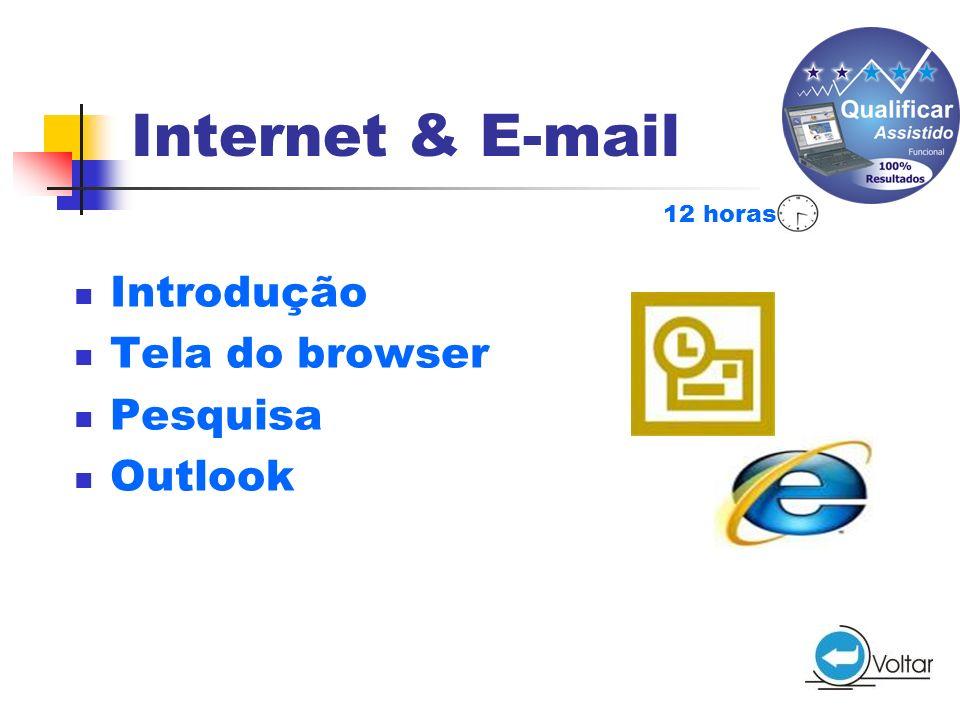 Internet & E-mail 12 horas Introdução Tela do browser Pesquisa Outlook