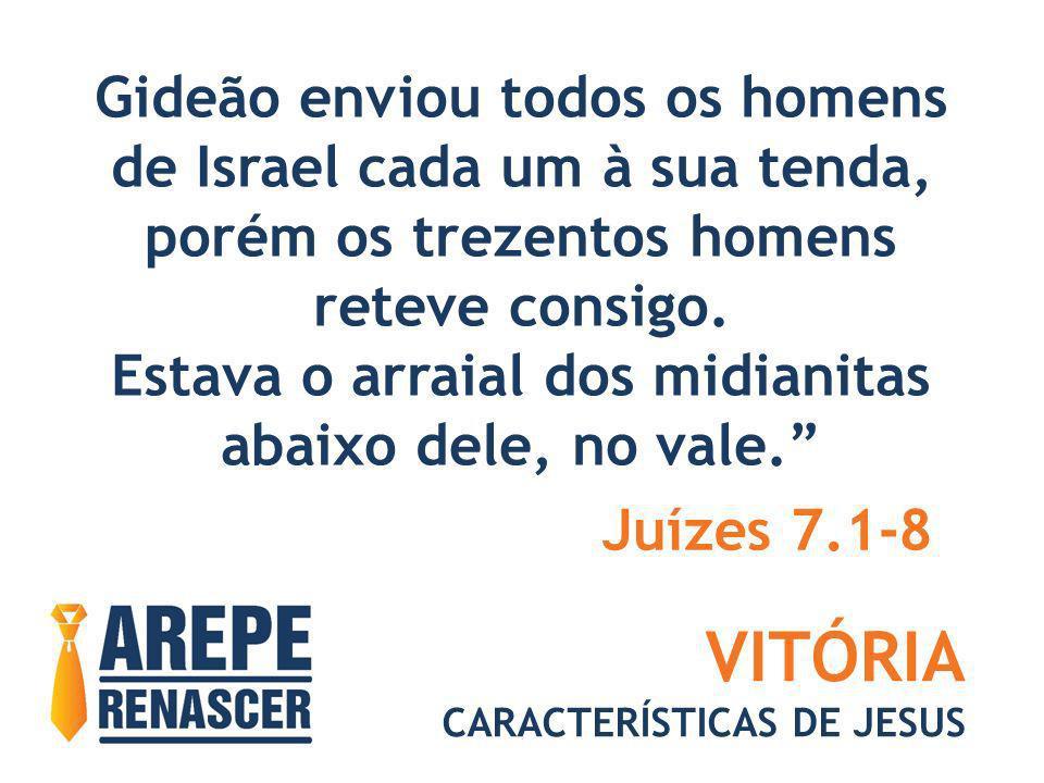 VITÓRIA Gideão enviou todos os homens de Israel cada um à sua tenda,