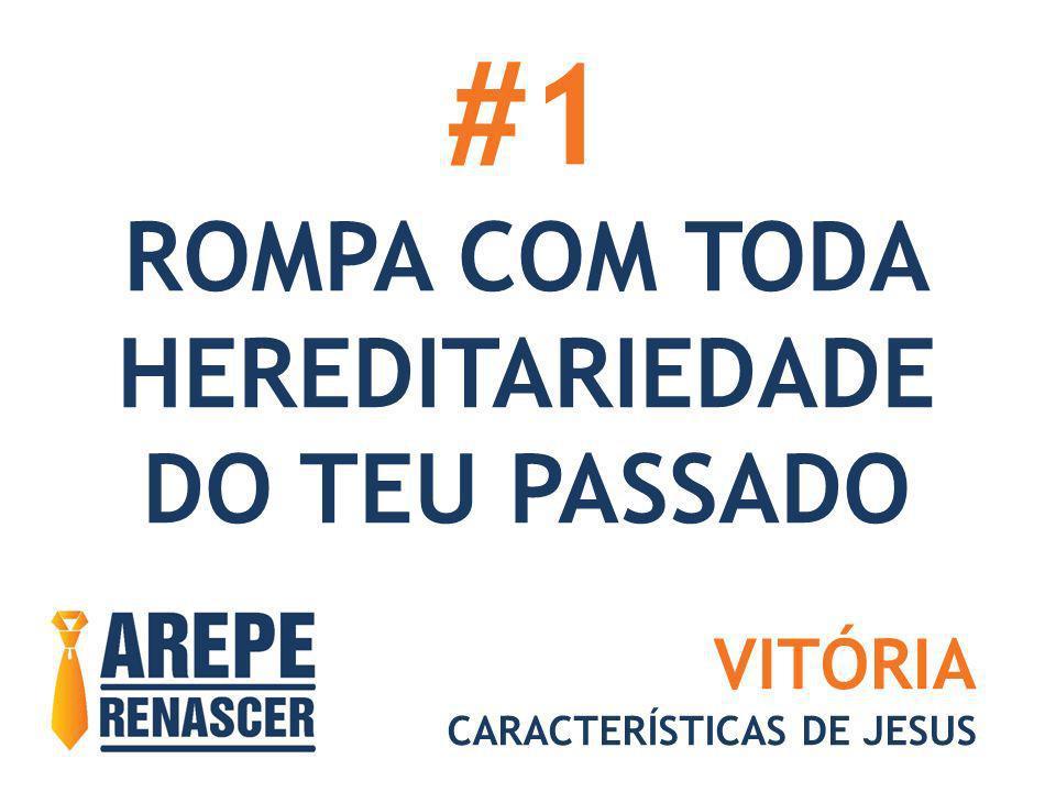 #1 ROMPA COM TODA HEREDITARIEDADE DO TEU PASSADO VITÓRIA