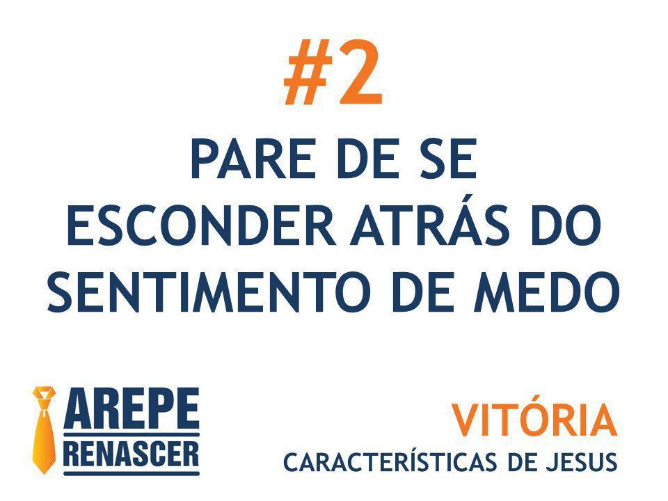 #2 PARE DE SE ESCONDER ATRÁS DO SENTIMENTO DE MEDO VITÓRIA