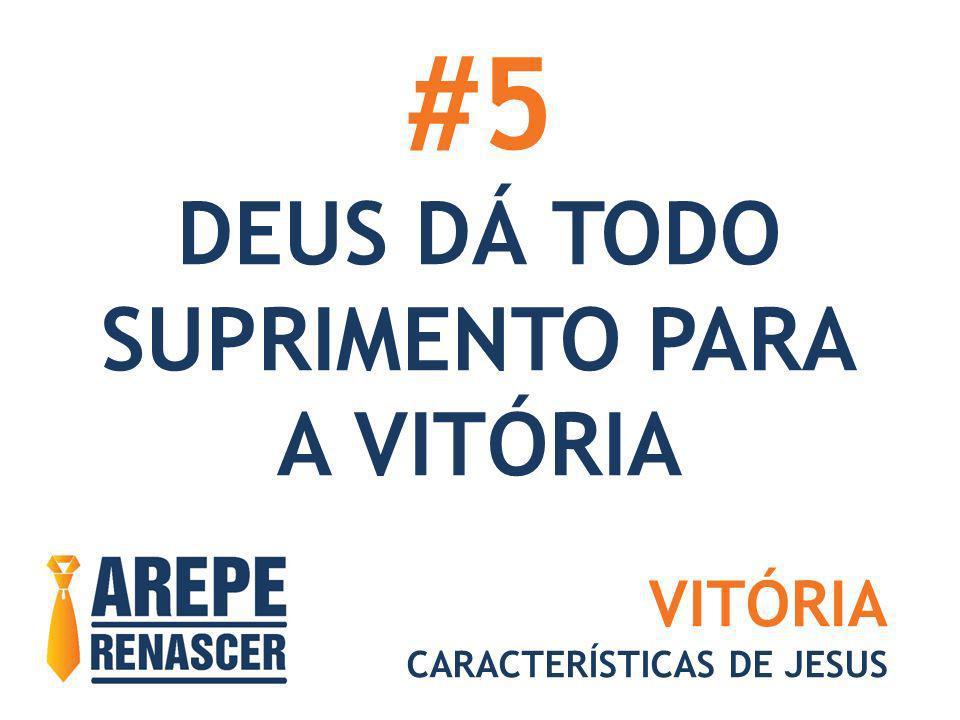 #5 DEUS DÁ TODO SUPRIMENTO PARA A VITÓRIA VITÓRIA