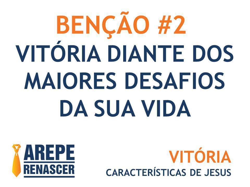 BENÇÃO #2 VITÓRIA DIANTE DOS MAIORES DESAFIOS DA SUA VIDA VITÓRIA