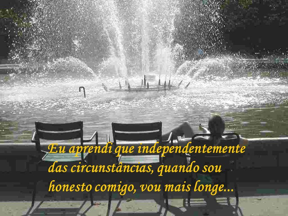 Eu aprendi que independentemente das circunstâncias, quando sou honesto comigo, vou mais longe...