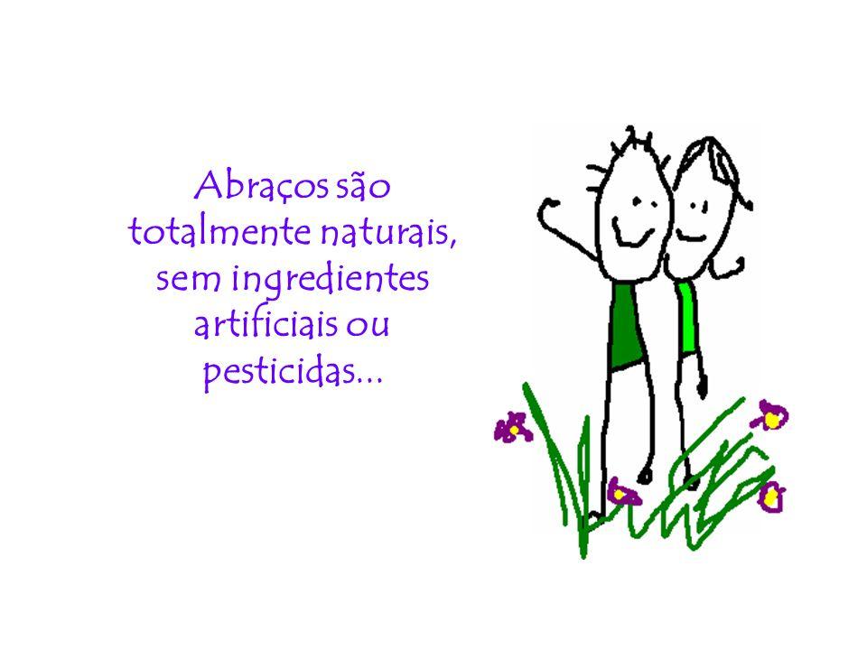 Abraços são totalmente naturais, sem ingredientes artificiais ou pesticidas...