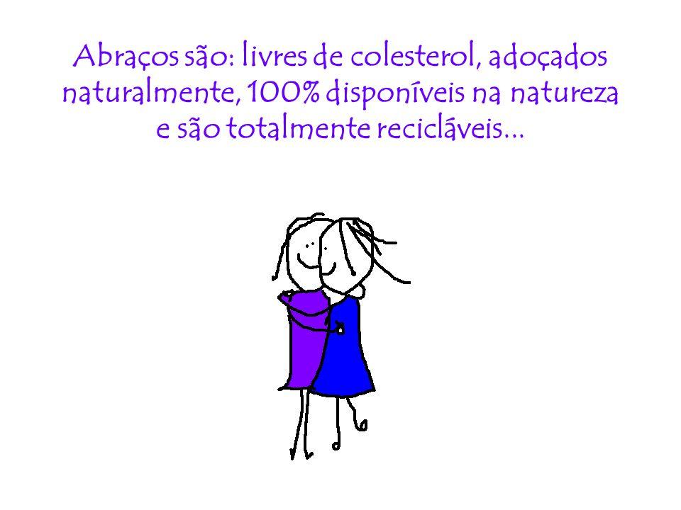 Abraços são: livres de colesterol, adoçados naturalmente, 100% disponíveis na natureza e são totalmente recicláveis...