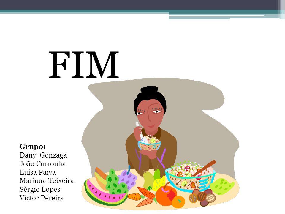 FIM Grupo: Dany Gonzaga João Carronha Luísa Paiva Mariana Teixeira