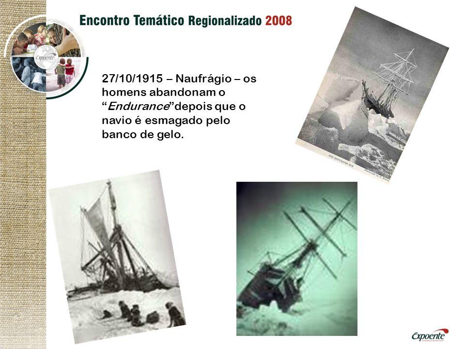 27/10/1915 – Naufrágio – os homens abandonam o Endurance depois que o navio é esmagado pelo banco de gelo.