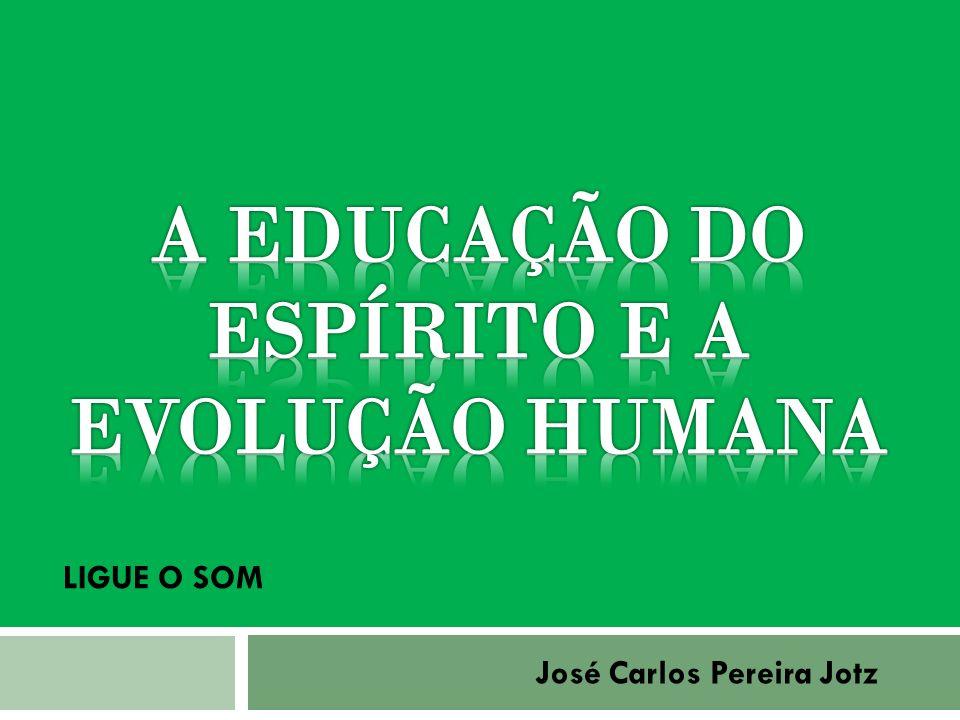 A EDUCAÇÃO DO ESPÍRITO E A EVOLUÇÃO HUMANA