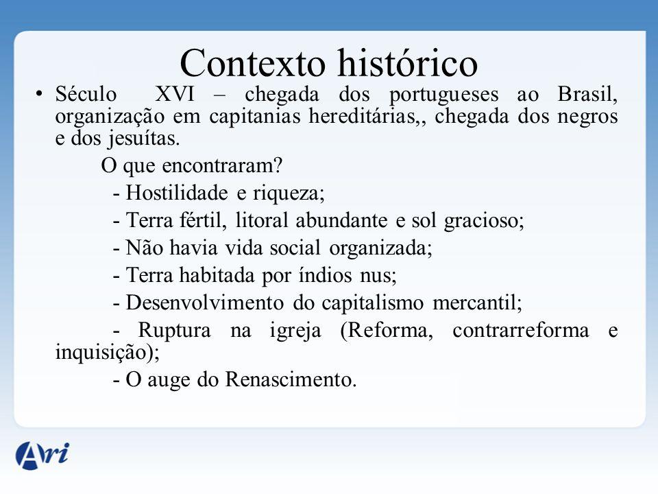 Contexto histórico Século XVI – chegada dos portugueses ao Brasil, organização em capitanias hereditárias,, chegada dos negros e dos jesuítas.