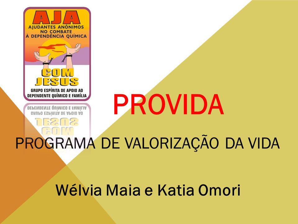 PROVIDA PROGRAMA DE VALORIZAÇÃO DA VIDA Wélvia Maia e Katia Omori
