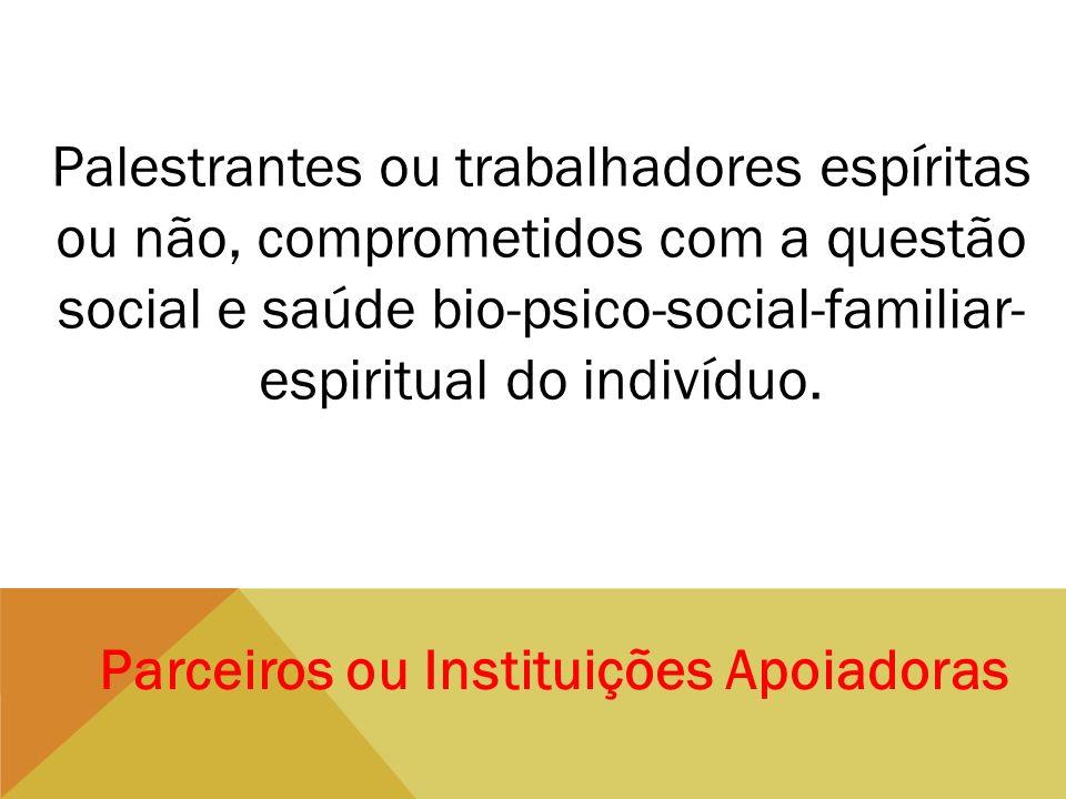 Palestrantes ou trabalhadores espíritas ou não, comprometidos com a questão social e saúde bio-psico-social-familiar-espiritual do indivíduo.