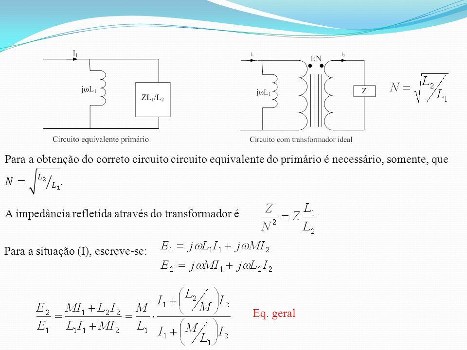 Para a obtenção do correto circuito circuito equivalente do primário é necessário, somente, que 𝑁= 𝐿 2 𝐿 1 .