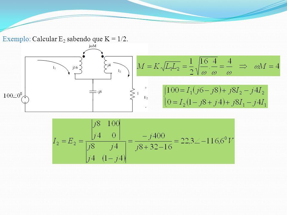 Exemplo: Calcular E2 sabendo que K = 1/2.