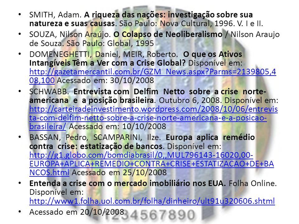 SMITH, Adam. A riqueza das nações: investigação sobre sua natureza e suas causas. São Paulo: Nova Cultural, 1996. V. I e II.