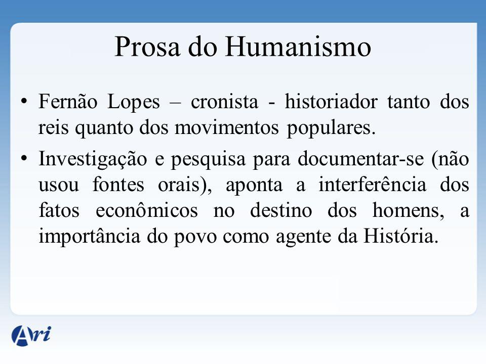 Prosa do Humanismo Fernão Lopes – cronista - historiador tanto dos reis quanto dos movimentos populares.
