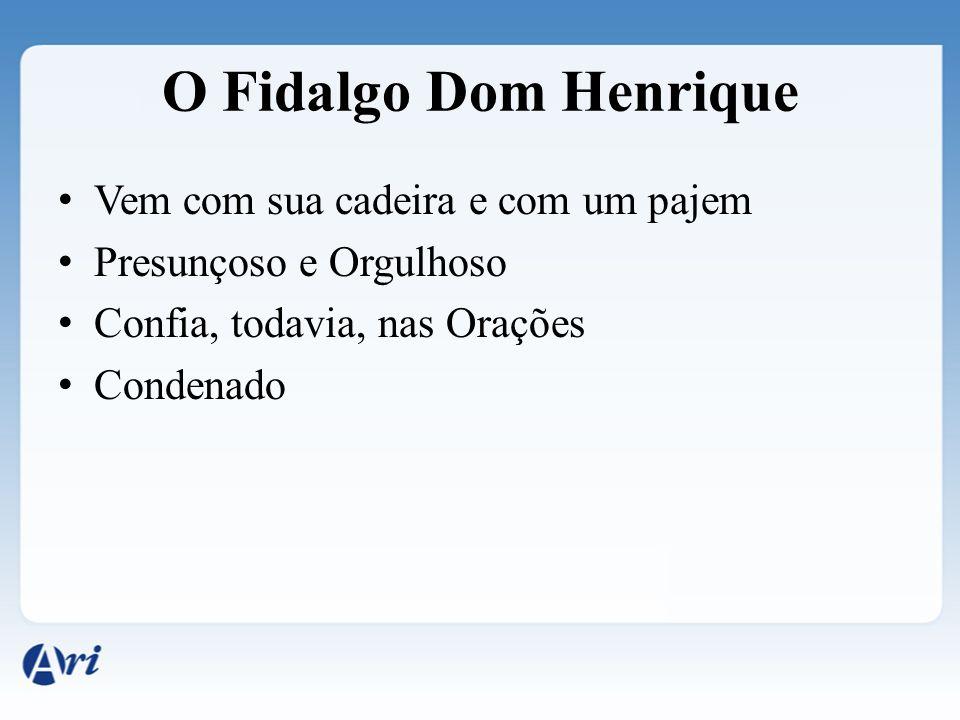 O Fidalgo Dom Henrique Vem com sua cadeira e com um pajem