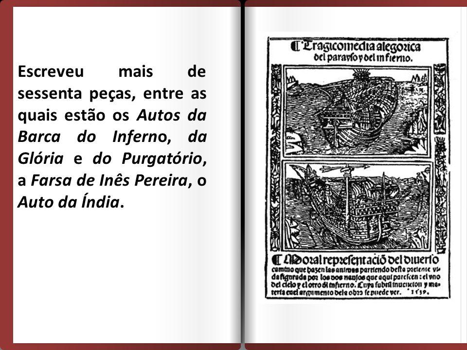 Escreveu mais de sessenta peças, entre as quais estão os Autos da Barca do Inferno, da Glória e do Purgatório, a Farsa de Inês Pereira, o Auto da Índia.
