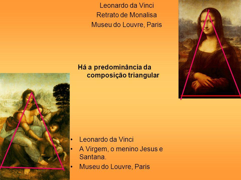 Leonardo da Vinci Retrato de Monalisa. Museu do Louvre, Paris. Há a predominância da composição triangular.