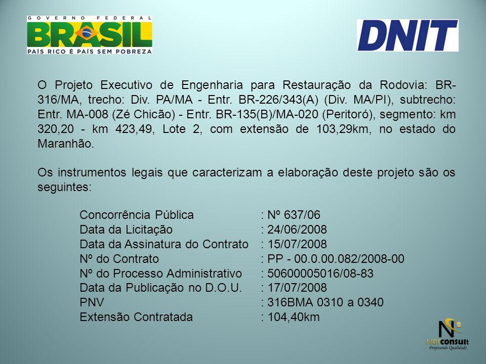O Projeto Executivo de Engenharia para Restauração da Rodovia: BR-316/MA, trecho: Div. PA/MA - Entr. BR-226/343(A) (Div. MA/PI), subtrecho: Entr. MA-008 (Zé Chicão) - Entr. BR-135(B)/MA-020 (Peritoró), segmento: km 320,20 - km 423,49, Lote 2, com extensão de 103,29km, no estado do Maranhão.