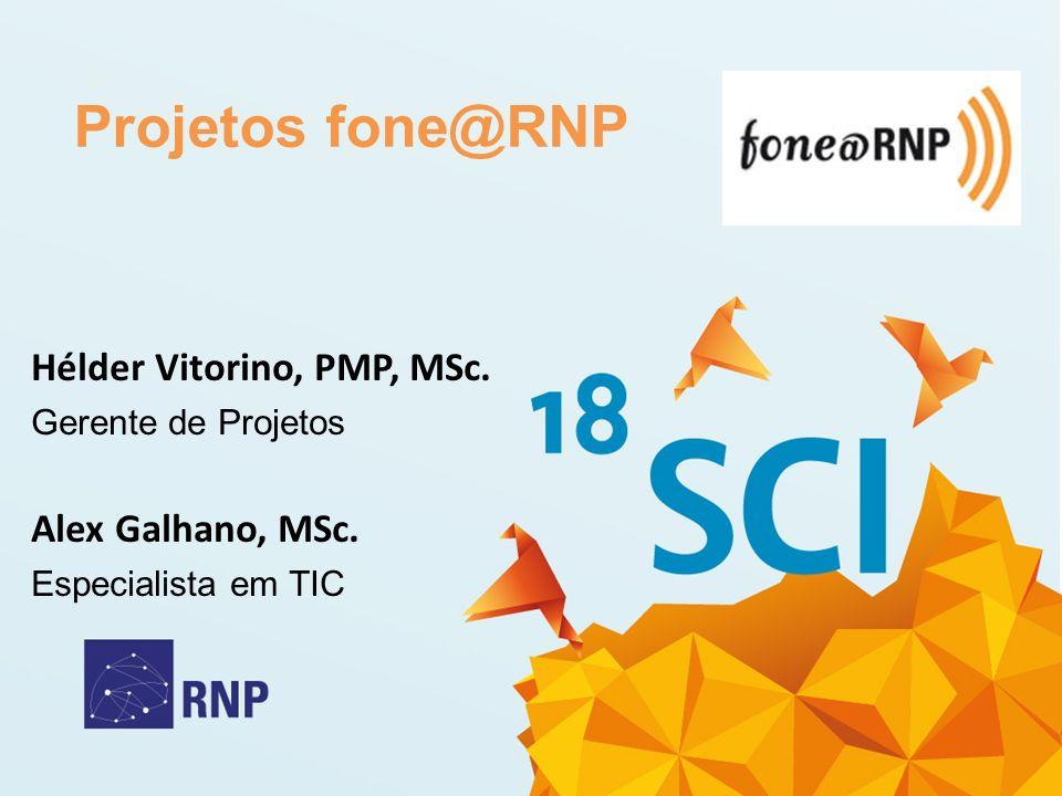 Projetos fone@RNP Hélder Vitorino, PMP, MSc. Alex Galhano, MSc.
