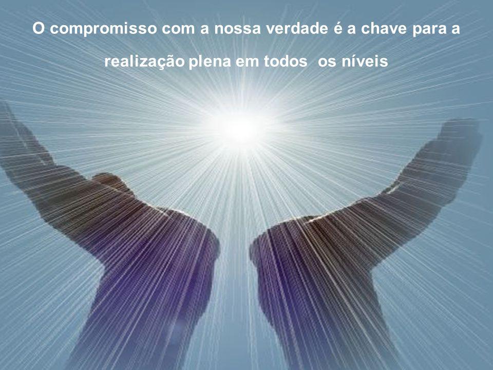 O compromisso com a nossa verdade é a chave para a realização plena em todos os níveis