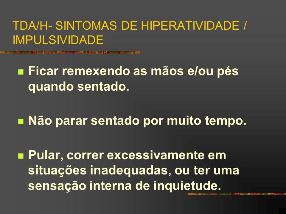 TDA/H- SINTOMAS DE HIPERATIVIDADE / IMPULSIVIDADE