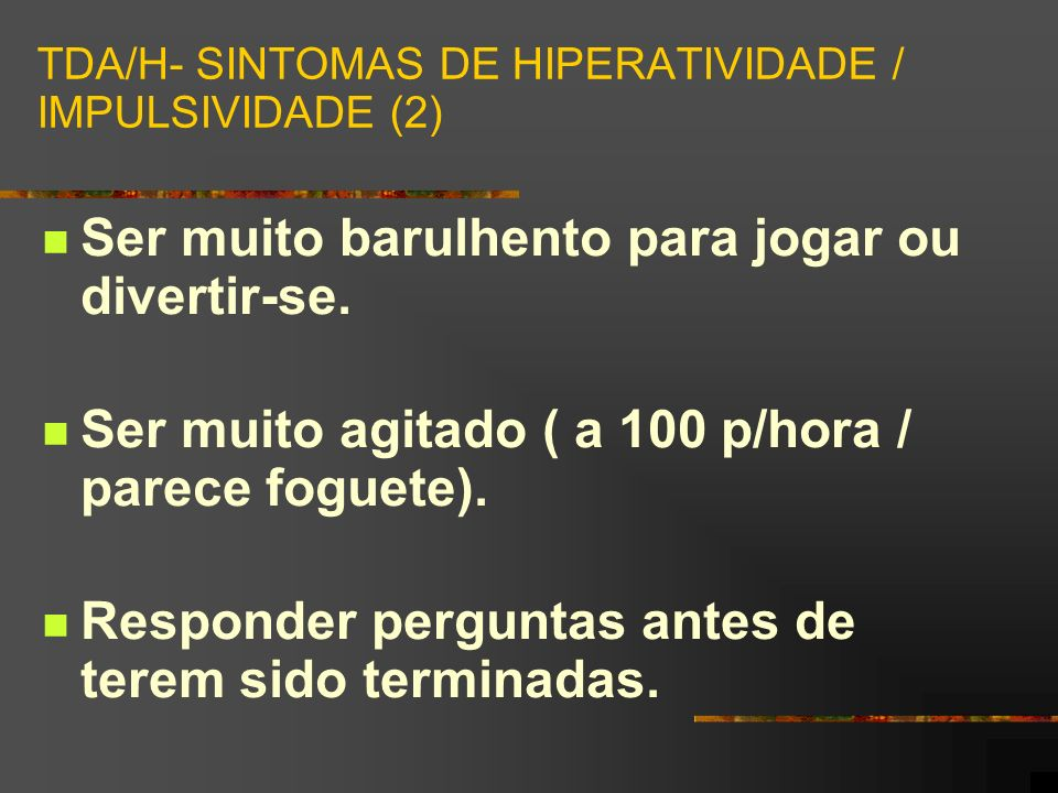 TDA/H- SINTOMAS DE HIPERATIVIDADE / IMPULSIVIDADE (2)