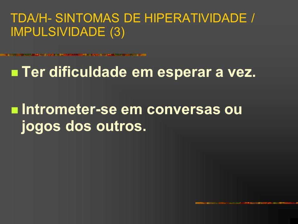 TDA/H- SINTOMAS DE HIPERATIVIDADE / IMPULSIVIDADE (3)
