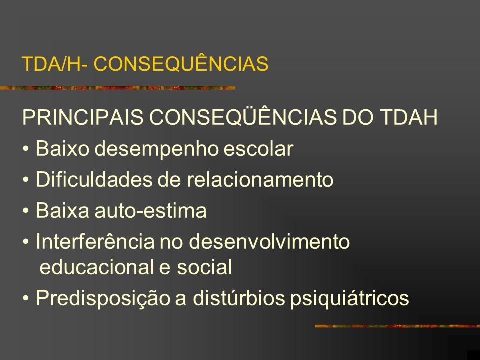 PRINCIPAIS CONSEQÜÊNCIAS DO TDAH • Baixo desempenho escolar