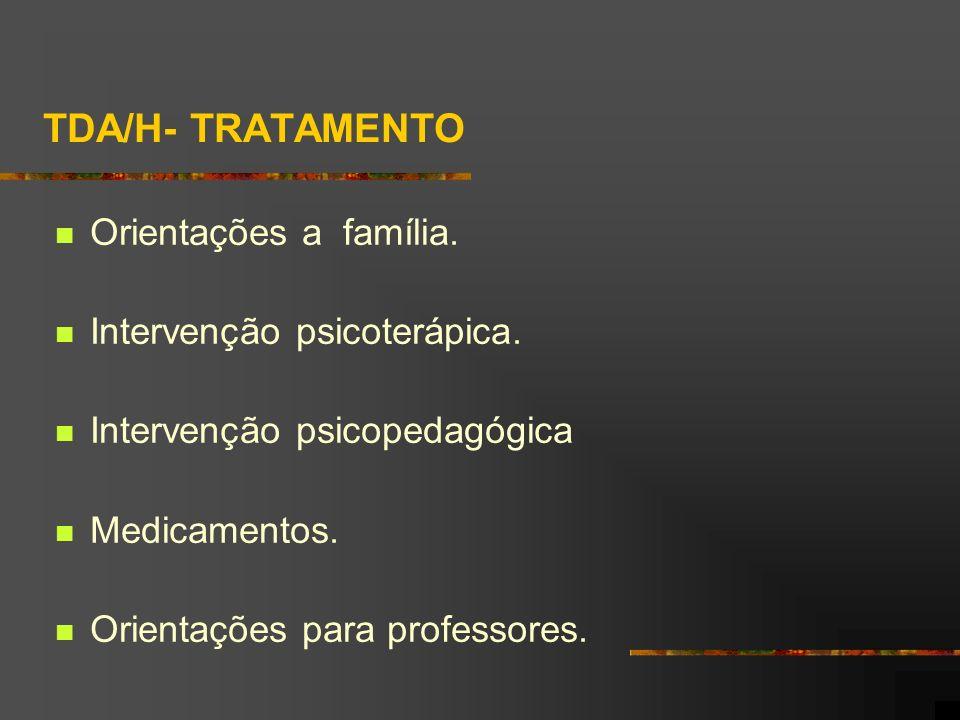 TDA/H- TRATAMENTO Orientações a família. Intervenção psicoterápica.