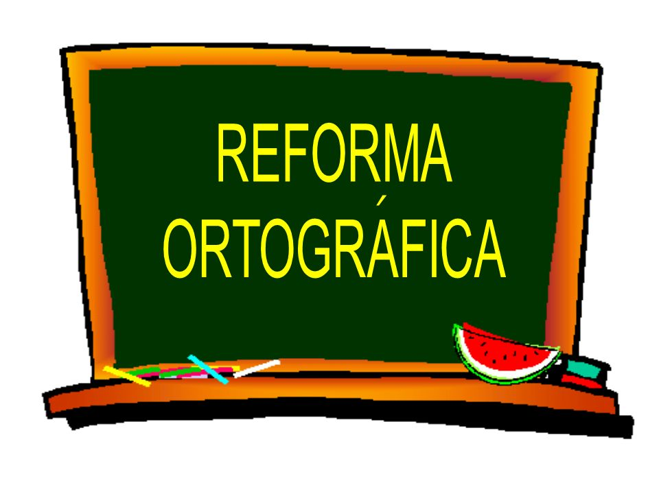 REFORMA ORTOGRAFICA ´