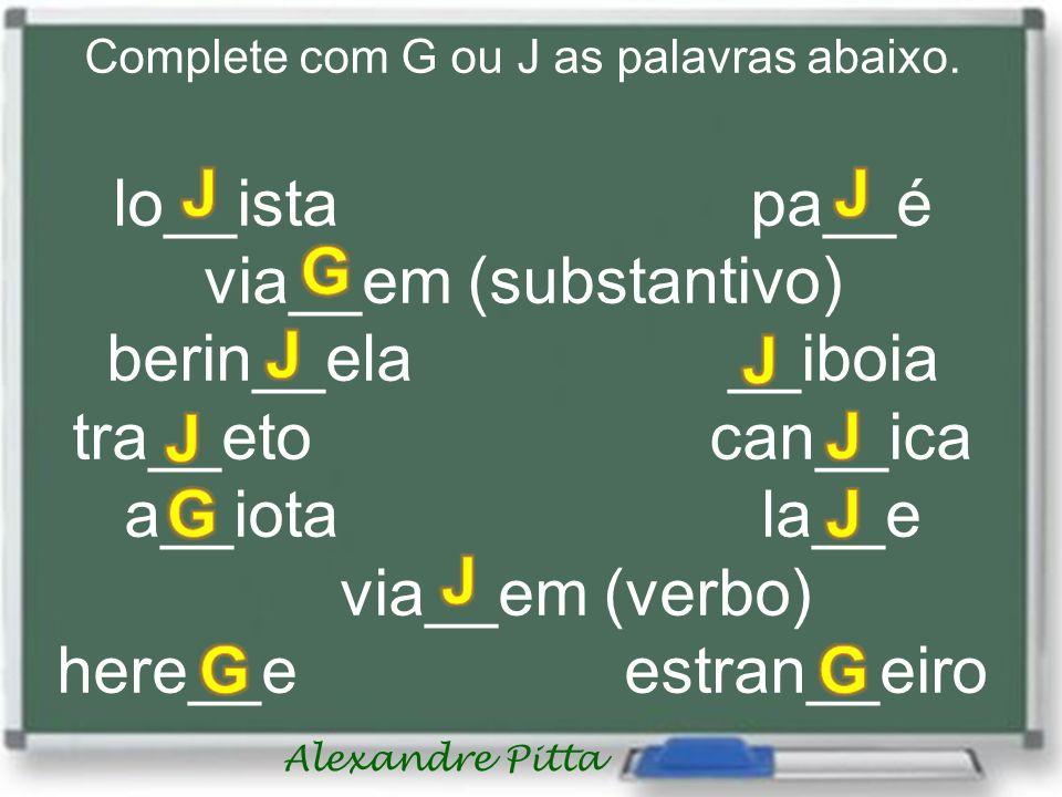 Complete com G ou J as palavras abaixo.