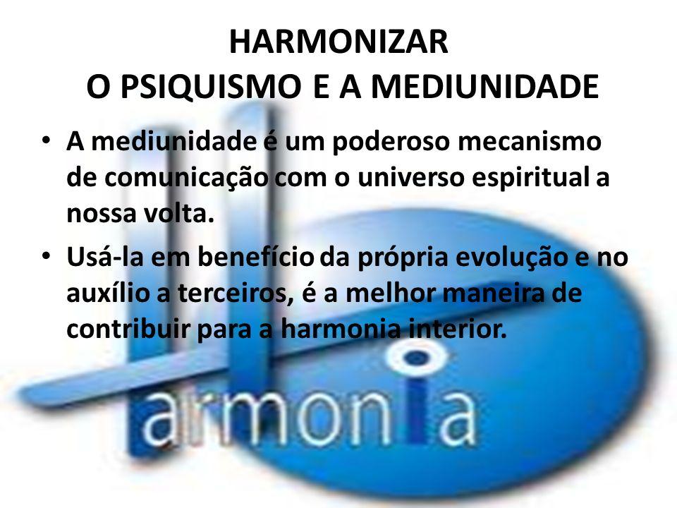HARMONIZAR O PSIQUISMO E A MEDIUNIDADE