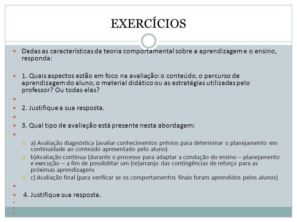 EXERCÍCIOS Dadas as características da teoria comportamental sobre a aprendizagem e o ensino, responda: